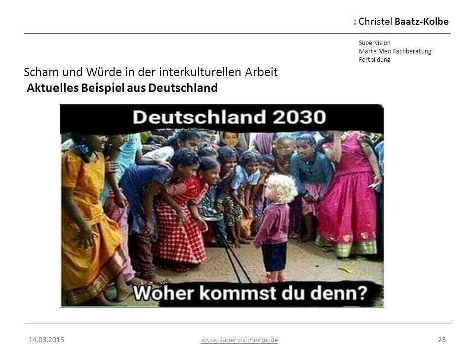 :Christel Baatz-Kolbe Supervision Marte Meo Fachberatung Fortbildung www.supervision-cbk.de 14.03.201623 Scham und Würde in der interkulturellen Arbei