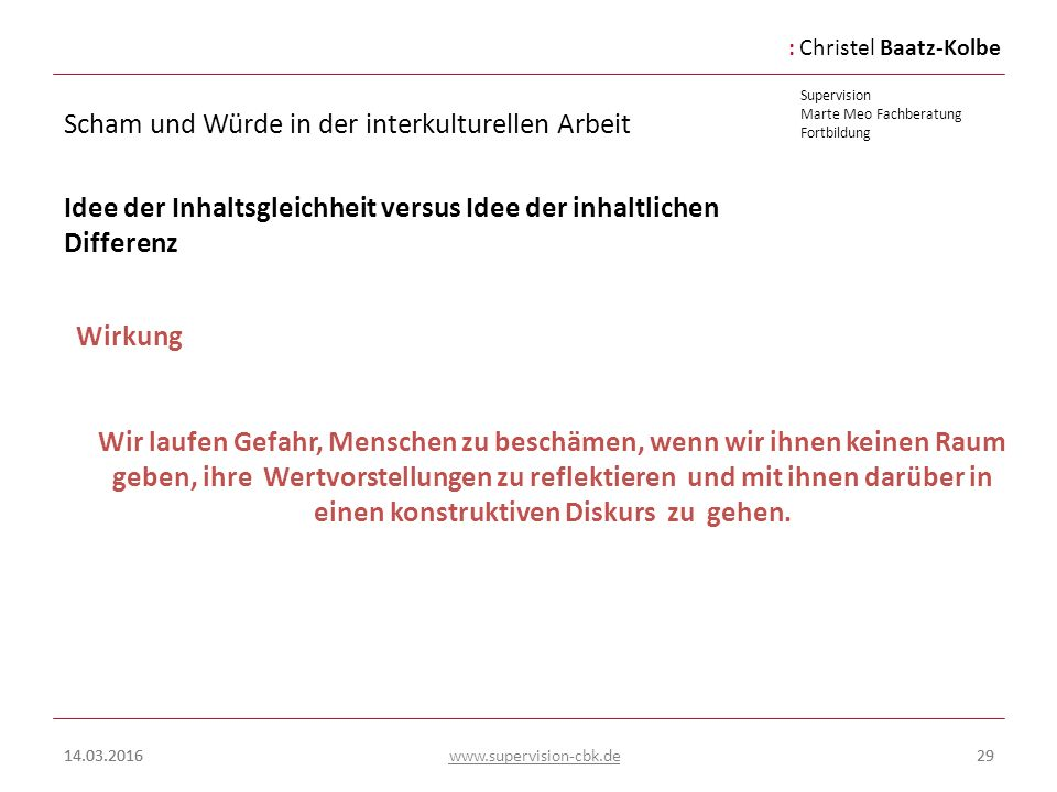 :Christel Baatz-Kolbe Supervision Marte Meo Fachberatung Fortbildung www.supervision-cbk.de 14.03.201629 Wirkung Wir laufen Gefahr, Menschen zu beschä