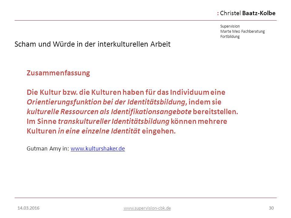 :Christel Baatz-Kolbe Supervision Marte Meo Fachberatung Fortbildung www.supervision-cbk.de 14.03.201630 Scham und Würde in der interkulturellen Arbei