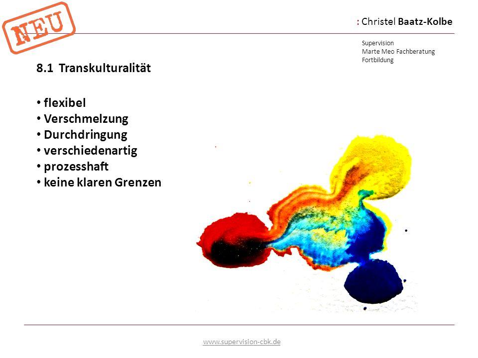 :Christel Baatz-Kolbe Supervision Marte Meo Fachberatung Fortbildung www.supervision-cbk.de 8.1 Transkulturalität flexibel Verschmelzung Durchdringung