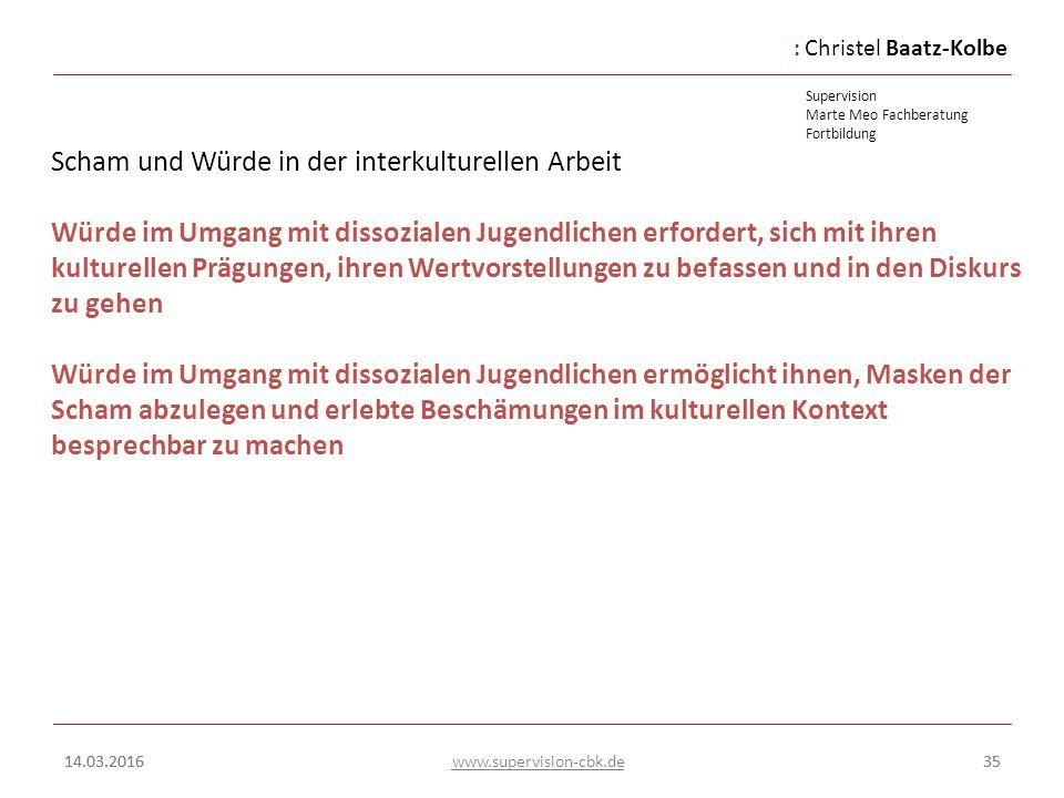 :Christel Baatz-Kolbe Supervision Marte Meo Fachberatung Fortbildung www.supervision-cbk.de 14.03.201635 Scham und Würde in der interkulturellen Arbei