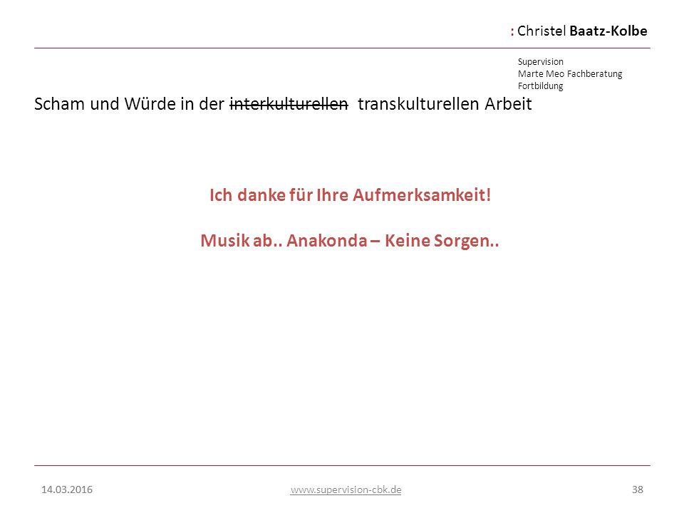 :Christel Baatz-Kolbe Supervision Marte Meo Fachberatung Fortbildung www.supervision-cbk.de 14.03.201638 Scham und Würde in der interkulturellen trans