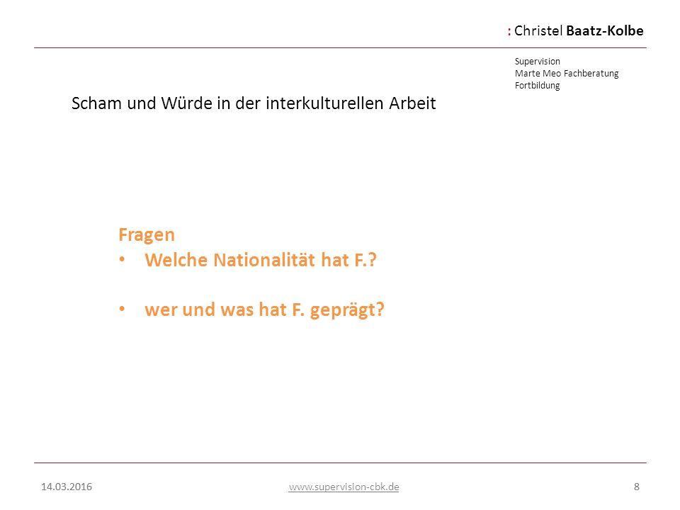 :Christel Baatz-Kolbe Supervision Marte Meo Fachberatung Fortbildung www.supervision-cbk.de 14.03.20168 Scham und Würde in der interkulturellen Arbeit