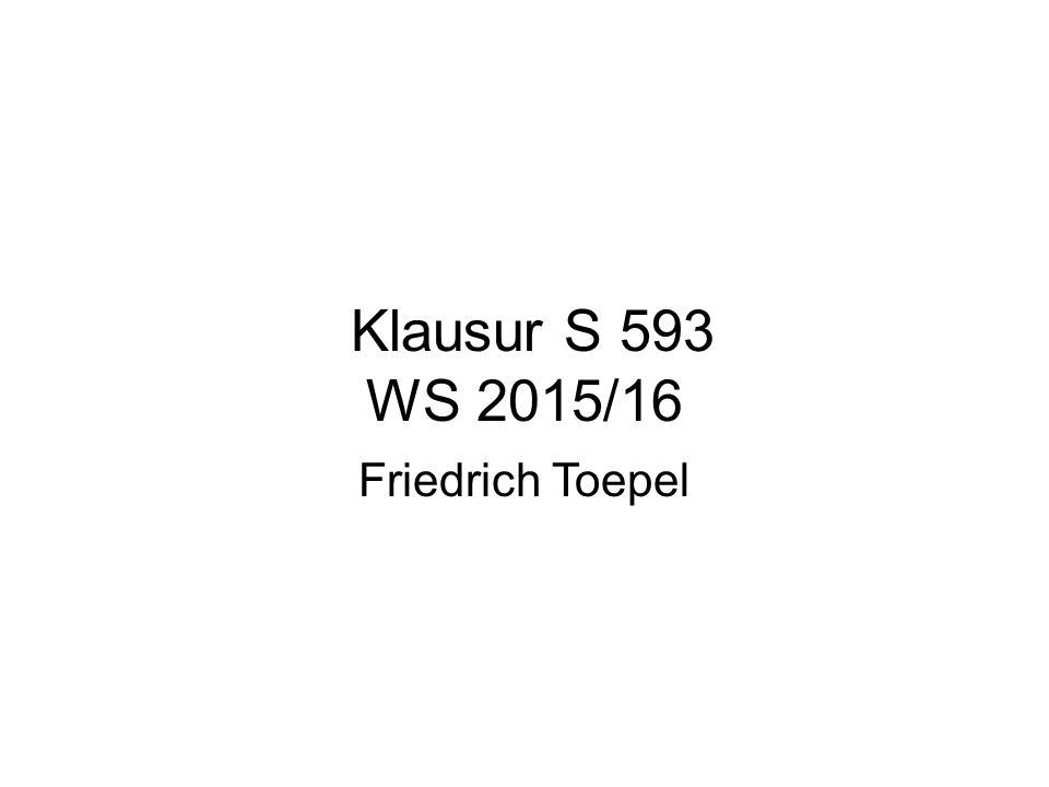 Klausur S 593 WS 2015/16 Friedrich Toepel