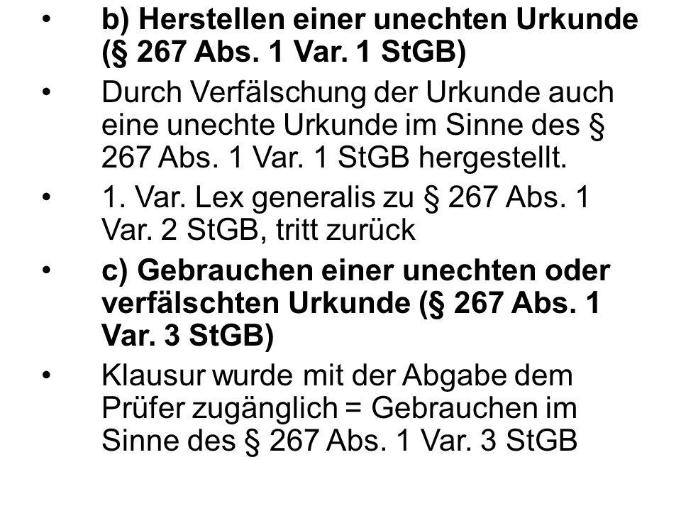 b) Herstellen einer unechten Urkunde (§ 267 Abs. 1 Var.