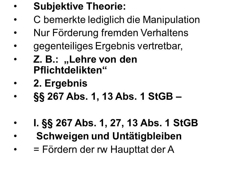 Subjektive Theorie: C bemerkte lediglich die Manipulation Nur Förderung fremden Verhaltens gegenteiliges Ergebnis vertretbar, Z.