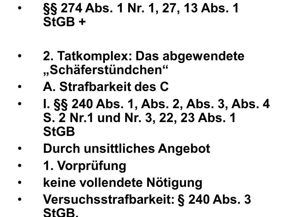 """§§ 274 Abs. 1 Nr. 1, 27, 13 Abs. 1 StGB + 2. Tatkomplex: Das abgewendete """"Schäferstündchen A."""