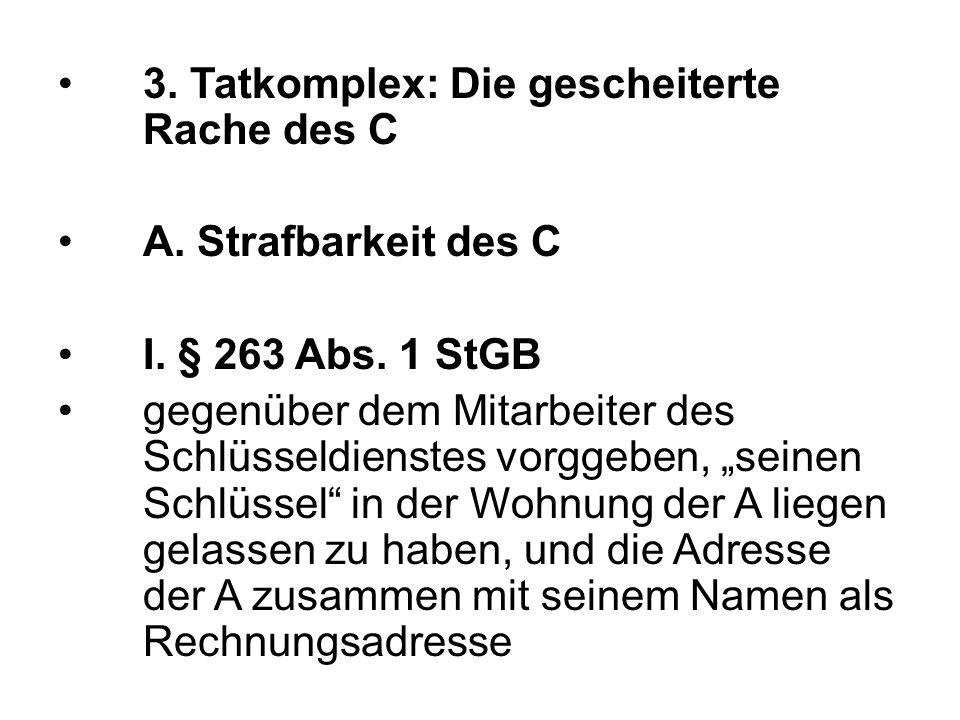 3. Tatkomplex: Die gescheiterte Rache des C A. Strafbarkeit des C I.