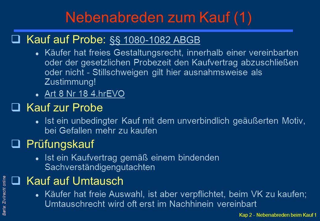 Kap 2 - Nebenabreden beim Kauf 1 Barta: Zivilrecht online Nebenabreden zum Kauf (1) qKauf auf Probe: §§ 1080-1082 ABGB §§ 1080-1082 ABGB l Käufer hat