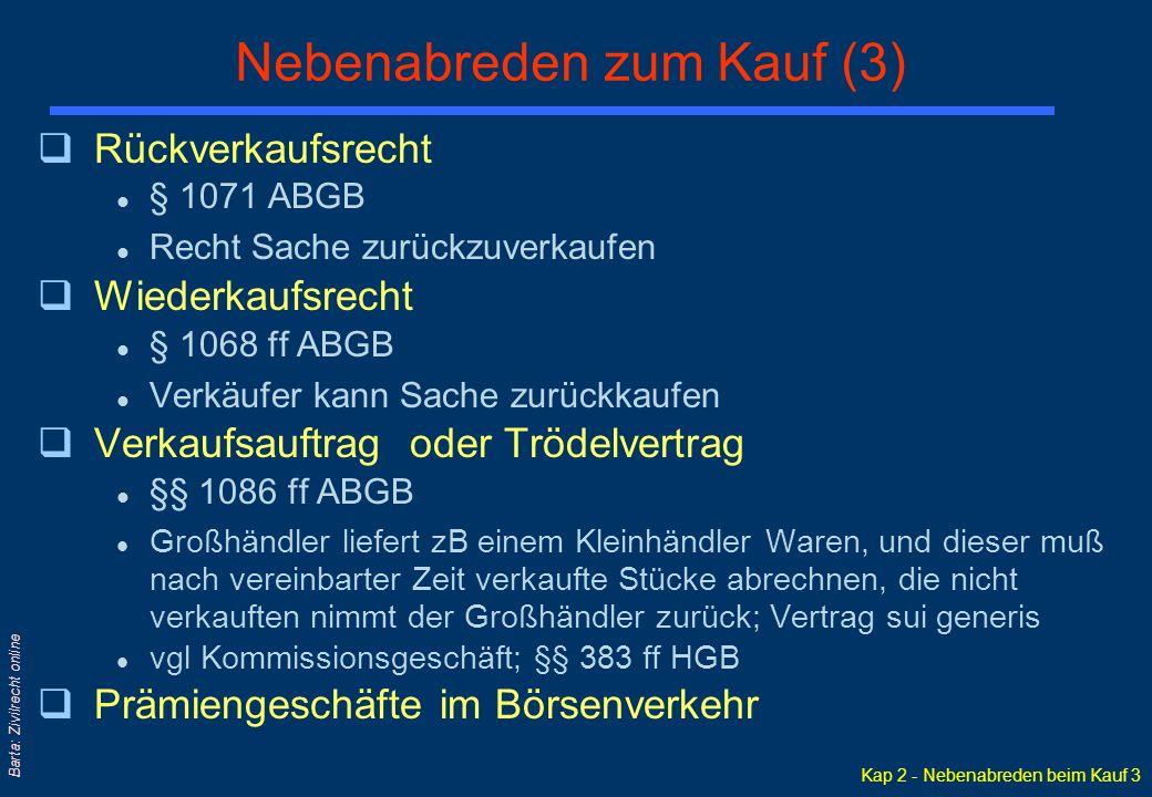 Kap 2 - Nebenabreden beim Kauf 3 Barta: Zivilrecht online Nebenabreden zum Kauf (3) qRückverkaufsrecht l § 1071 ABGB l Recht Sache zurückzuverkaufen q