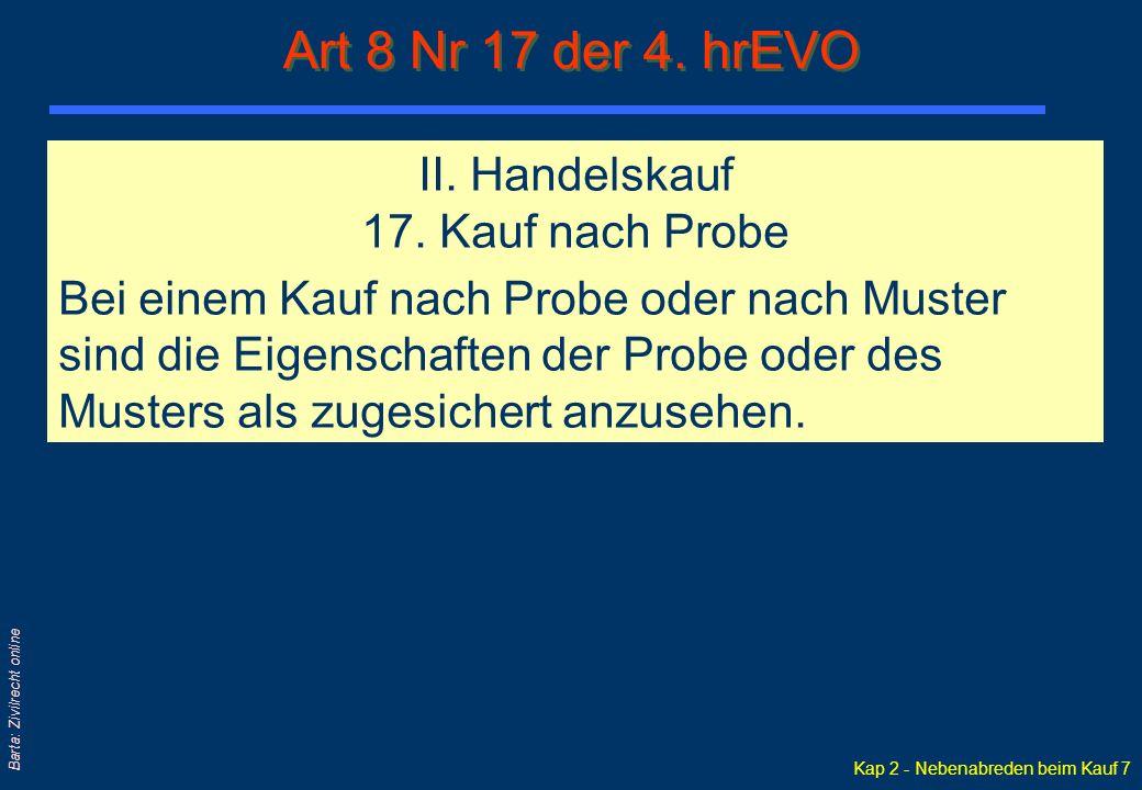 Kap 2 - Nebenabreden beim Kauf 7 Barta: Zivilrecht online II. Handelskauf 17. Kauf nach Probe Bei einem Kauf nach Probe oder nach Muster sind die Eige
