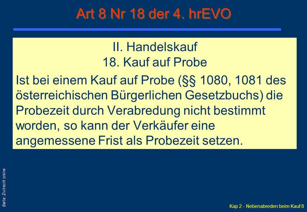 Kap 2 - Nebenabreden beim Kauf 8 Barta: Zivilrecht online II. Handelskauf 18. Kauf auf Probe Ist bei einem Kauf auf Probe (§§ 1080, 1081 des österreic