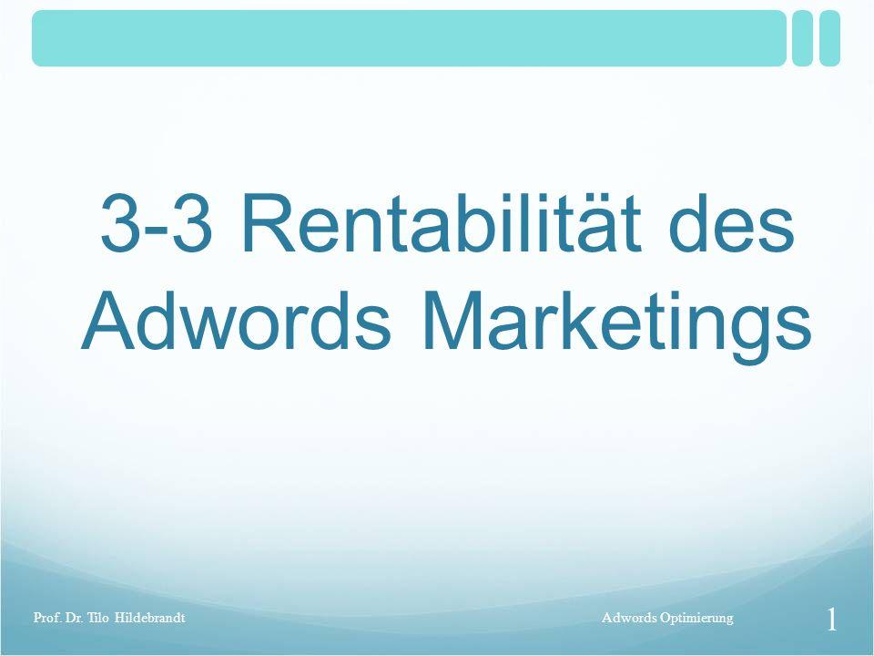 3-3 Rentabilität des Adwords Marketings Adwords Optimierung 1 Prof. Dr. Tilo Hildebrandt