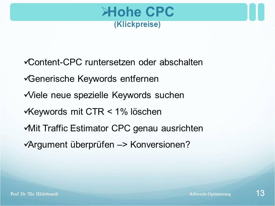  Hohe CPC (Klickpreise) Adwords OptimierungProf. Dr. Tilo Hildebrandt 13 Content-CPC runtersetzen oder abschalten Generische Keywords entfernen Viele