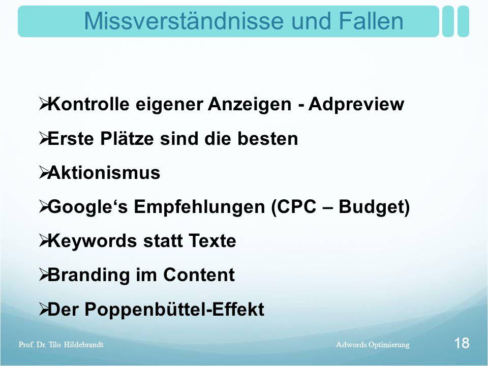 Missverständnisse und Fallen Adwords OptimierungProf. Dr. Tilo Hildebrandt 18  Kontrolle eigener Anzeigen - Adpreview  Erste Plätze sind die besten