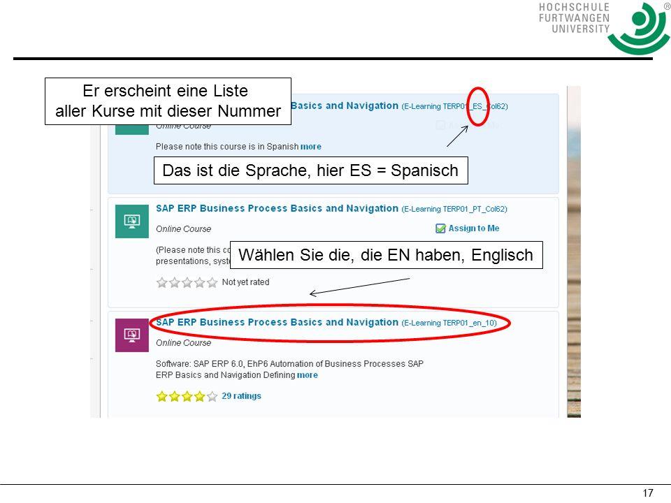 17 Er erscheint eine Liste aller Kurse mit dieser Nummer Das ist die Sprache, hier ES = Spanisch Wählen Sie die, die EN haben, Englisch