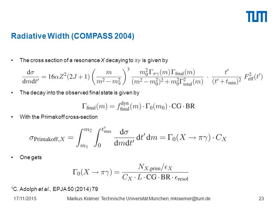 Radiative Width (COMPASS 2004) Markus Krämer, Technische Universität München, mkraemer@tum.de17/11/201523 1 C.