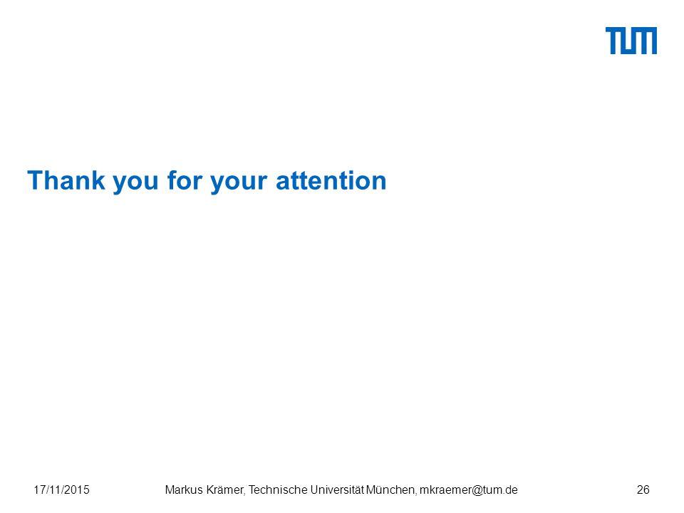 Thank you for your attention 17/11/201526Markus Krämer, Technische Universität München, mkraemer@tum.de