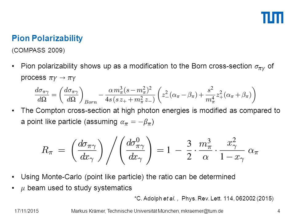 Pion Polarizability (COMPASS 2009) Markus Krämer, Technische Universität München, mkraemer@tum.de17/11/20154 *C.