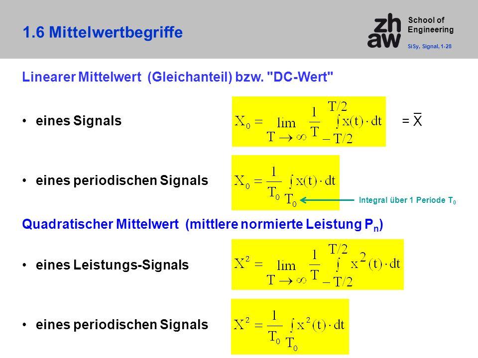 School of Engineering 1.6 Mittelwertbegriffe SiSy, Signal, 1-28 Linearer Mittelwert (Gleichanteil) bzw.