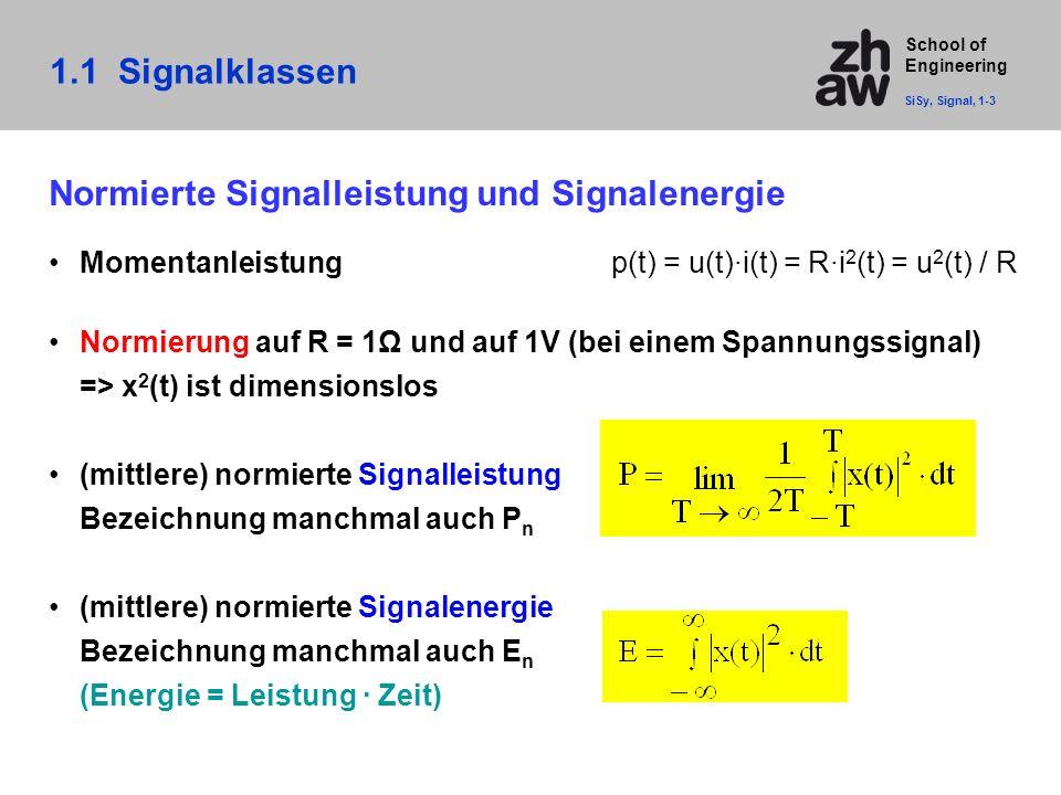 School of Engineering 1.1 Signalklassen SiSy, Signal, 1-3 Normierte Signalleistung und Signalenergie Momentanleistung p(t) = u(t)·i(t) = R·i 2 (t) = u