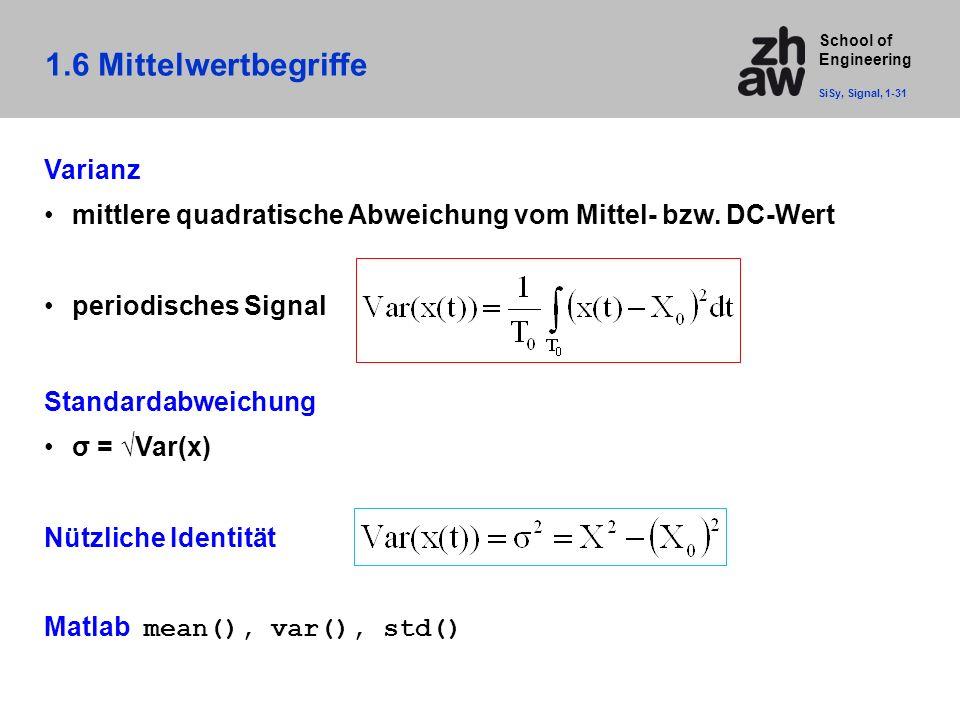 School of Engineering 1.6 Mittelwertbegriffe SiSy, Signal, 1-31 Varianz mittlere quadratische Abweichung vom Mittel- bzw. DC-Wert periodisches Signal