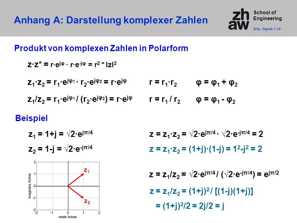 School of Engineering Anhang A: Darstellung komplexer Zahlen SiSy, Signal, 1-34 z·z* = r·e jφ · r·e -jφ = r 2 = IzI 2 Produkt von komplexen Zahlen in