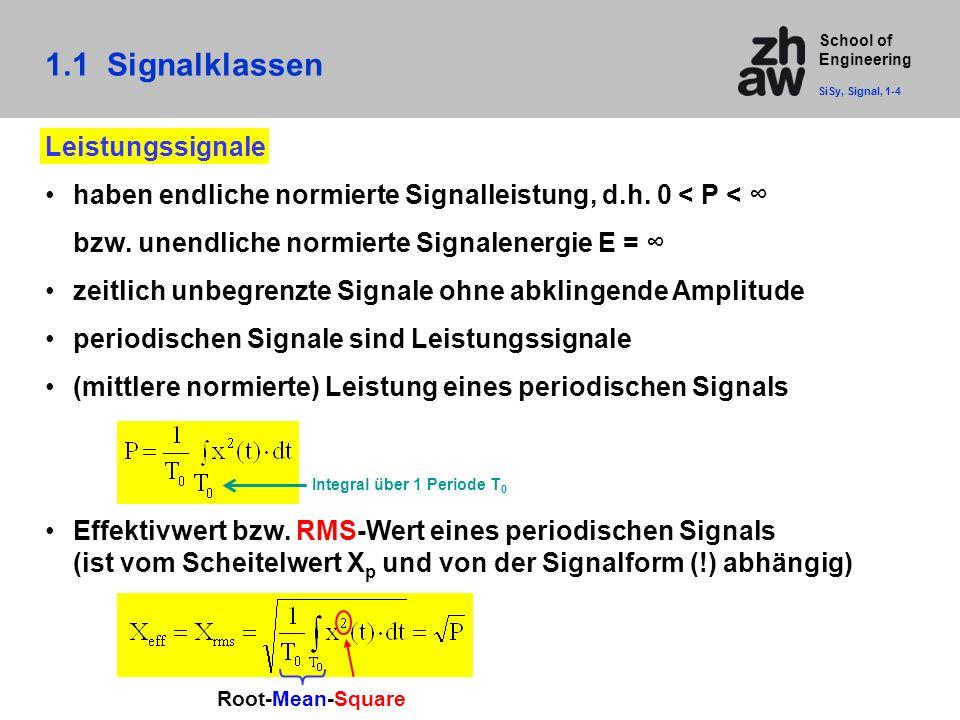 School of Engineering 1.1 Signalklassen SiSy, Signal, 1-4 Leistungssignale haben endliche normierte Signalleistung, d.h. 0 < P < ∞ bzw. unendliche nor
