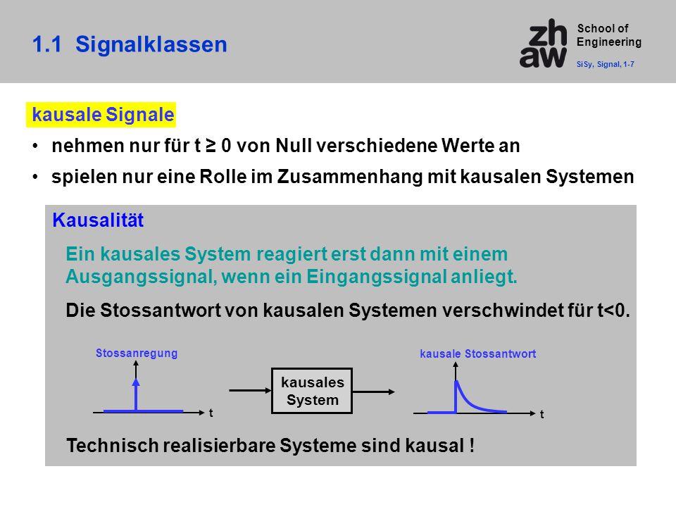 School of Engineering 1.1 Signalklassen SiSy, Signal, 1-7 kausale Signale nehmen nur für t ≥ 0 von Null verschiedene Werte an spielen nur eine Rolle i