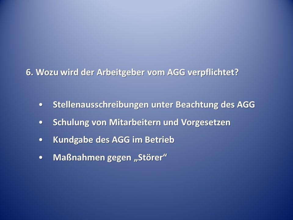 6. Wozu wird der Arbeitgeber vom AGG verpflichtet.