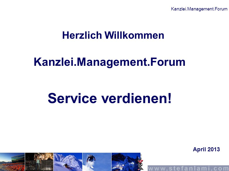 Kanzlei.Management.Forum Kanzlei.Management.Forum Service verdienen! Herzlich Willkommen April 2013