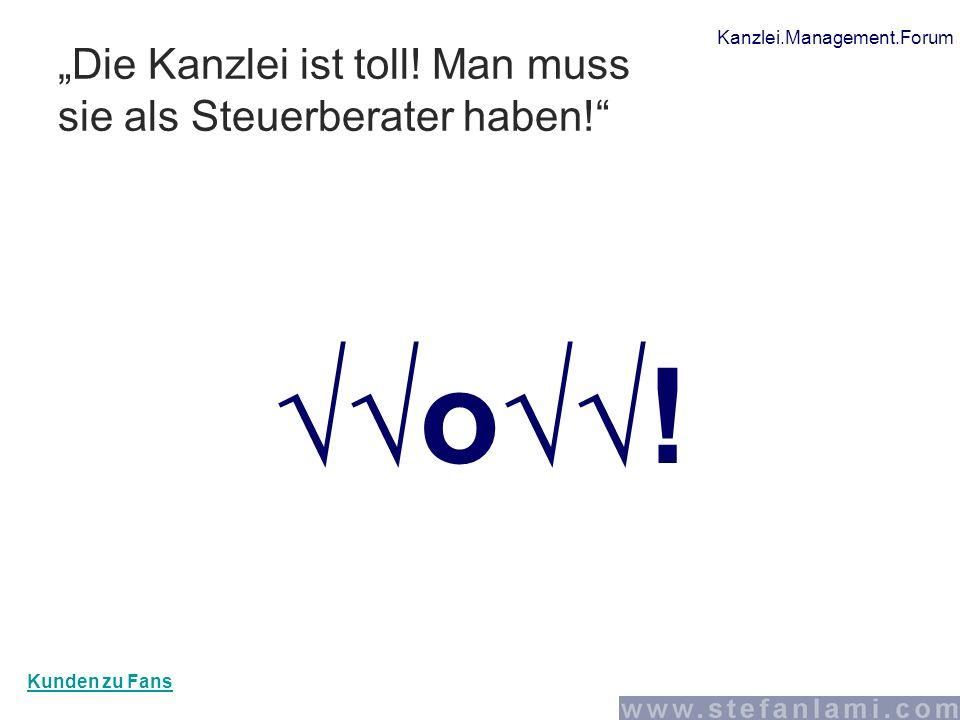 """Kanzlei.Management.Forum """"Die Kanzlei ist toll! Man muss sie als Steuerberater haben!"""" √√o√√! Kunden zu Fans"""