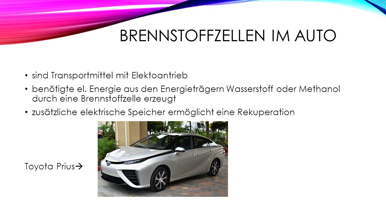 BRENNSTOFFZELLEN IM AUTO sind Transportmittel mit Elektoantrieb benötigte el. Energie aus den Energieträgern Wasserstoff oder Methanol durch eine Bren