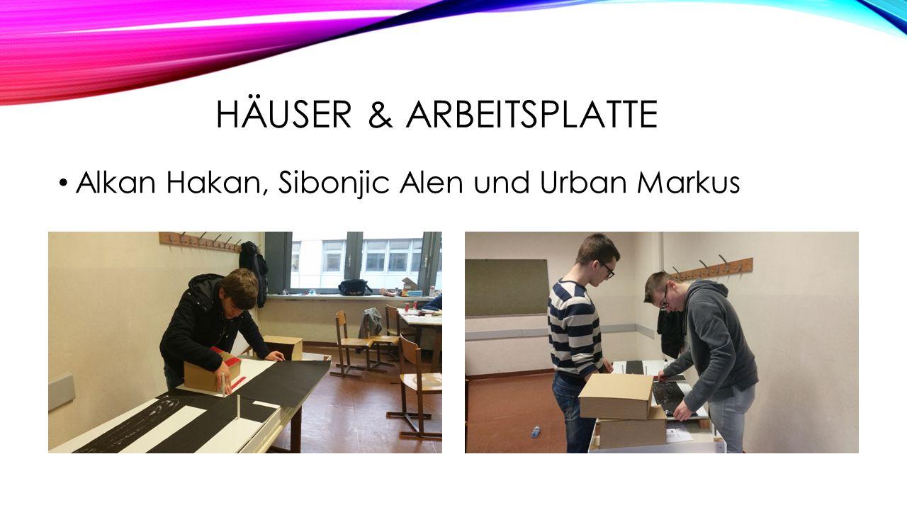 HÄUSER & ARBEITSPLATTE Alkan Hakan, Sibonjic Alen und Urban Markus