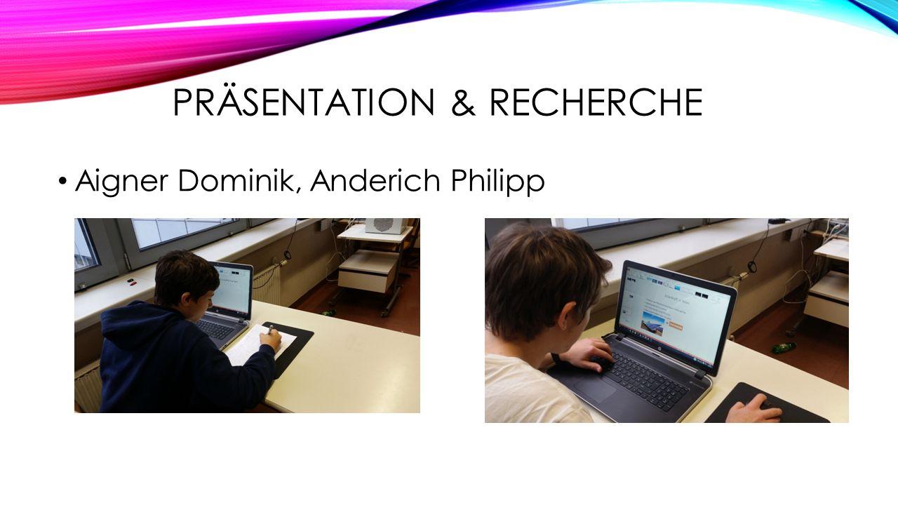 PRÄSENTATION & RECHERCHE Aigner Dominik, Anderich Philipp