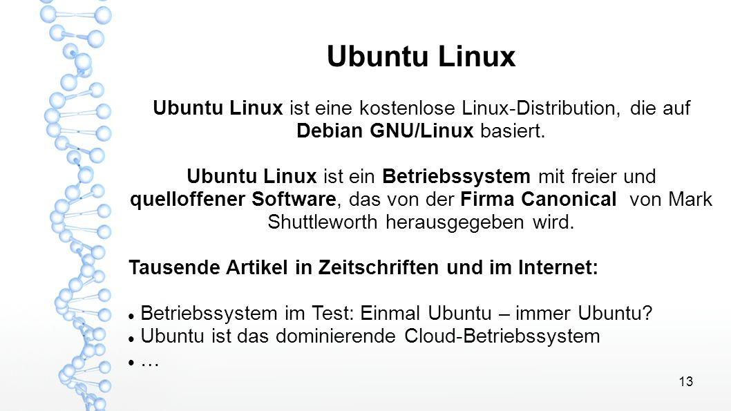 13 Ubuntu Linux Ubuntu Linux ist eine kostenlose Linux-Distribution, die auf Debian GNU/Linux basiert. Ubuntu Linux ist ein Betriebssystem mit freier