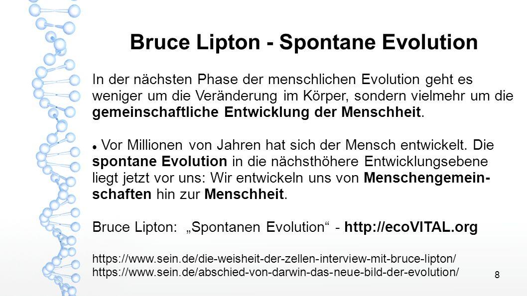 8 Bruce Lipton - Spontane Evolution In der nächsten Phase der menschlichen Evolution geht es weniger um die Veränderung im Körper, sondern vielmehr um