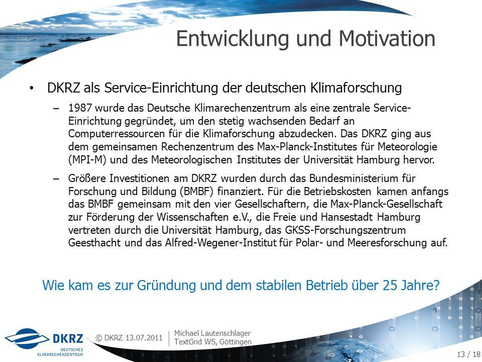© DKRZ DKRZ als Service-Einrichtung der deutschen Klimaforschung – 1987 wurde das Deutsche Klimarechenzentrum als eine zentrale Service- Einrichtung gegründet, um den stetig wachsenden Bedarf an Computerressourcen für die Klimaforschung abzudecken.