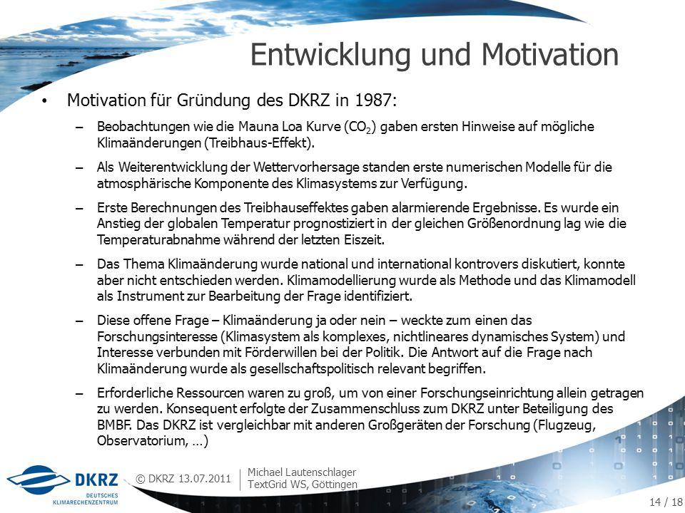 © DKRZ Motivation für Gründung des DKRZ in 1987: – Beobachtungen wie die Mauna Loa Kurve (CO 2 ) gaben ersten Hinweise auf mögliche Klimaänderungen (Treibhaus-Effekt).