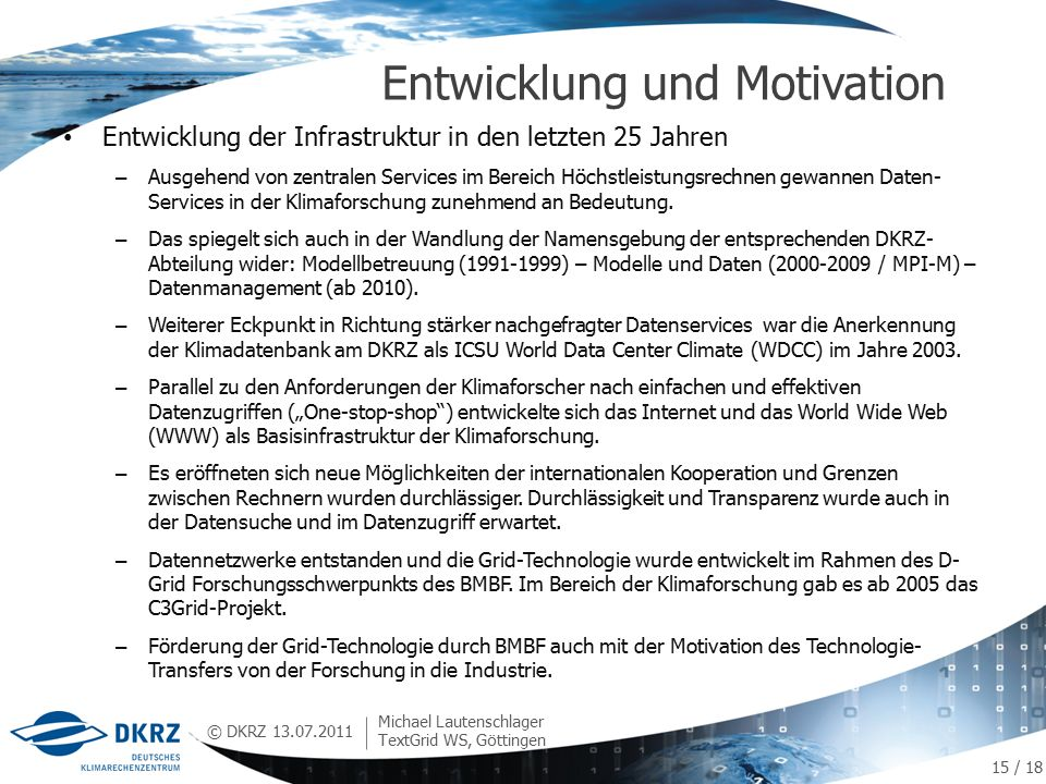 © DKRZ Entwicklung der Infrastruktur in den letzten 25 Jahren – Ausgehend von zentralen Services im Bereich Höchstleistungsrechnen gewannen Daten- Services in der Klimaforschung zunehmend an Bedeutung.