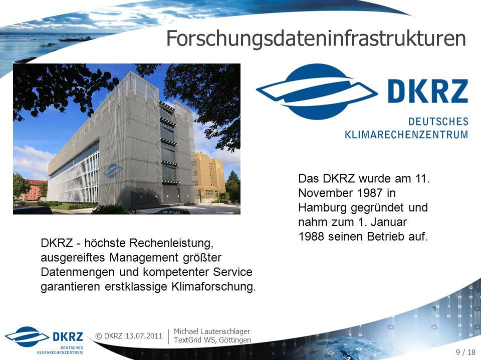 © DKRZ Forschungsdateninfrastrukturen 13.07.2011 Michael Lautenschlager TextGrid WS, Göttingen DKRZ - höchste Rechenleistung, ausgereiftes Management größter Datenmengen und kompetenter Service garantieren erstklassige Klimaforschung.
