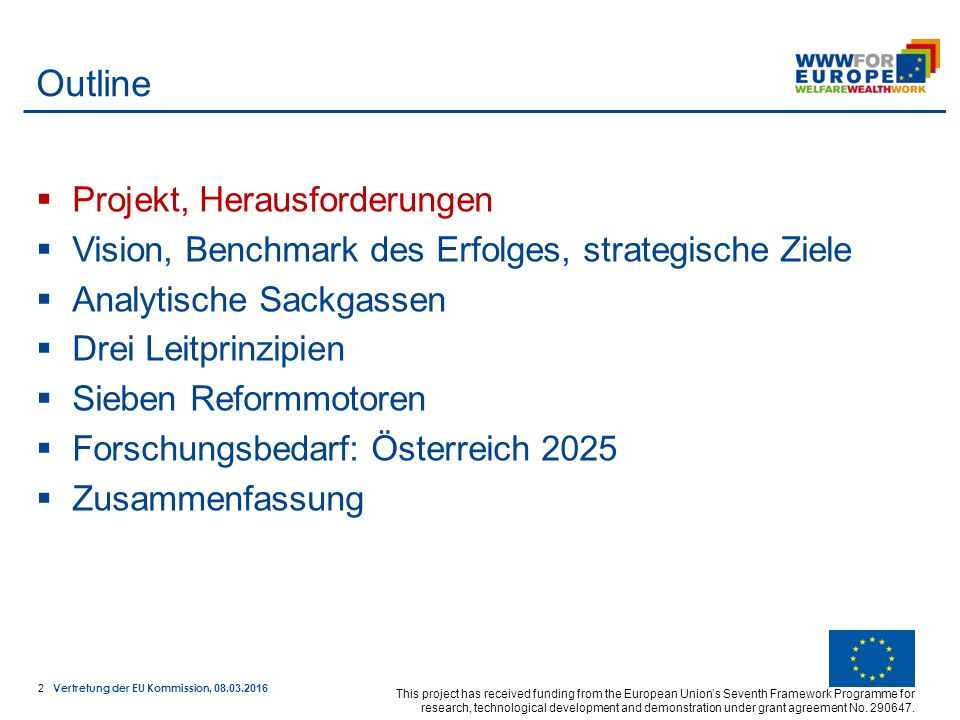13 Vertretung der EU Kommission, 08.03.2016 This project has received funding from the European Union's Seventh Framework Programme for research, technological development and demonstration under grant agreement No.