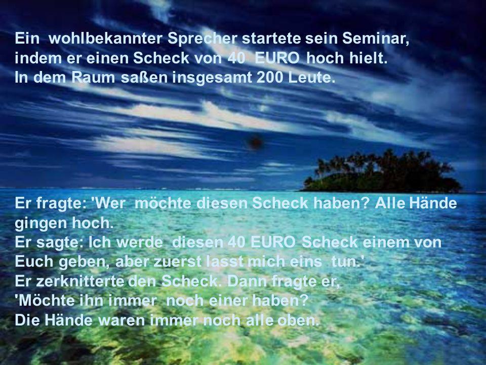 Ein wohlbekannter Sprecher startete sein Seminar, indem er einen Scheck von 40 EURO hoch hielt.