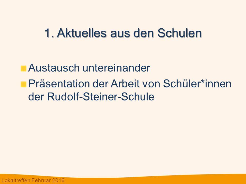 Austausch untereinander Präsentation der Arbeit von Schüler*innen der Rudolf-Steiner-Schule Lokaltreffen Februar 2016 1.