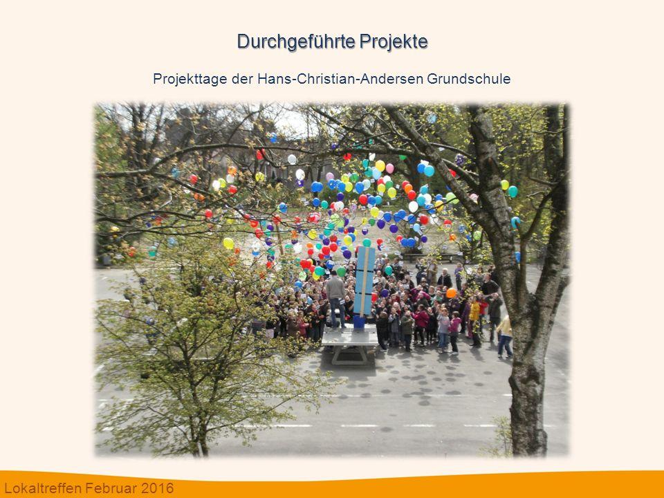 Durchgeführte Projekte Projekttage der Hans-Christian-Andersen Grundschule Lokaltreffen Februar 2016