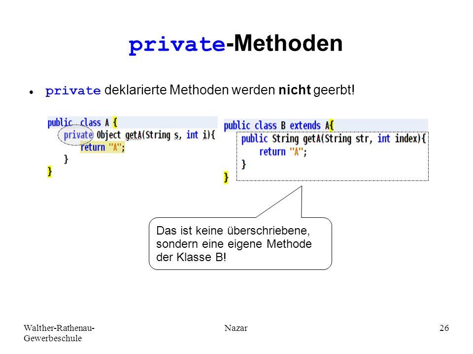 Walther-Rathenau- Gewerbeschule Nazar26 private-Methoden private deklarierte Methoden werden nicht geerbt! Das ist keine überschriebene, sondern eine