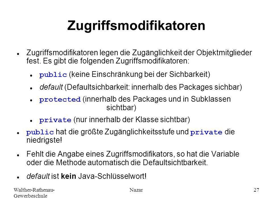 Walther-Rathenau- Gewerbeschule Nazar27 Zugriffsmodifikatoren Zugriffsmodifikatoren legen die Zugänglichkeit der Objektmitglieder fest. Es gibt die fo