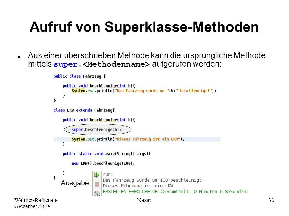 Walther-Rathenau- Gewerbeschule Nazar30 Aufruf von Superklasse-Methoden Aus einer überschrieben Methode kann die ursprüngliche Methode mittels super.
