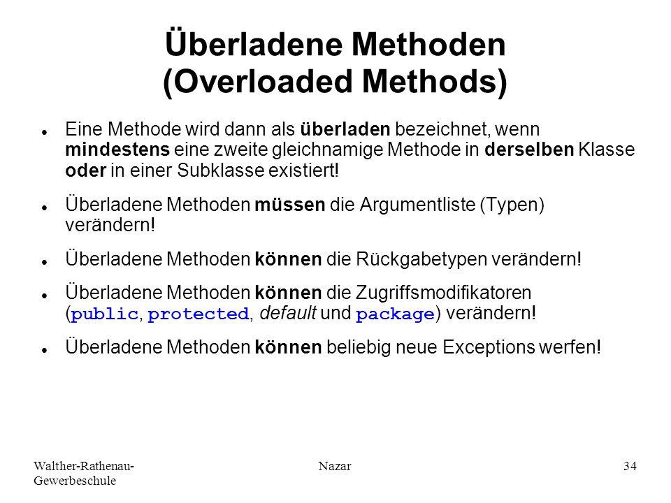 Walther-Rathenau- Gewerbeschule Nazar34 Überladene Methoden (Overloaded Methods) Eine Methode wird dann als überladen bezeichnet, wenn mindestens eine