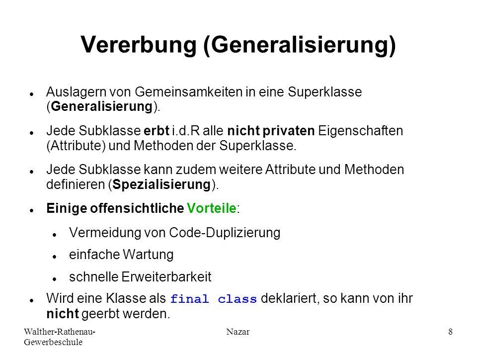 Walther-Rathenau- Gewerbeschule Nazar8 Vererbung (Generalisierung) Auslagern von Gemeinsamkeiten in eine Superklasse (Generalisierung). Jede Subklasse